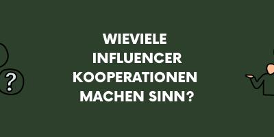 Influencer Kooperationen: mit wie vielen Influencer*innen sollen wir zusammen arbeiten?