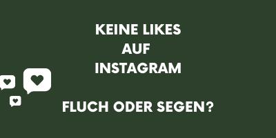 Keine Likes auf Instagram: Fluch oderSegen?