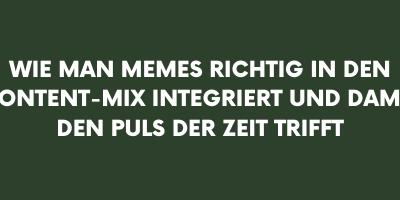 Wie man Memes richtig in den Content-Mix integriert und damit den Puls der Zeit trifft
